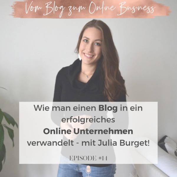 #14 Vom Blog zum Online Business: So hat Julia Burget ihre Leidenschaft zum Hauptberuf gemacht!