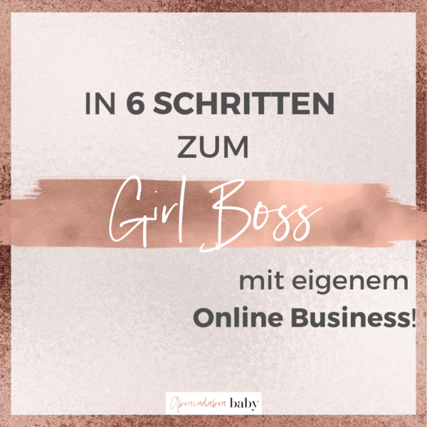 Girl Boss Power: Wie Du in 6 Schritten Dein eigenes Online Business startest!