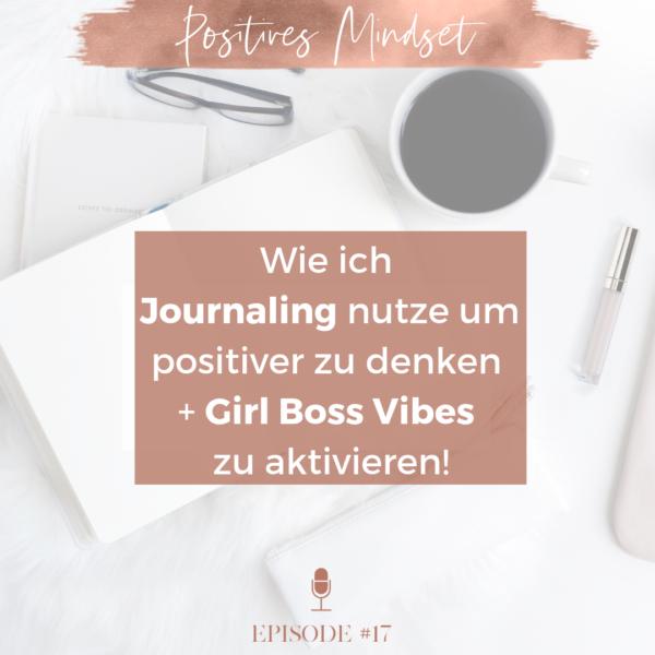 #17 Journaling, positives Mindset + Girl Boss Vibes: meine besten Tipps um anzufangen!