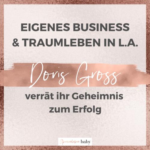 #20 Traumleben in L.A. & eigenes Business gründen: SO hat es Doris Gross gemacht!