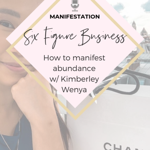 13 | The Mindset of a multiple six figure Boss Babe: all things Manifestation + creating a Luxe life with Kimberley Wenya!