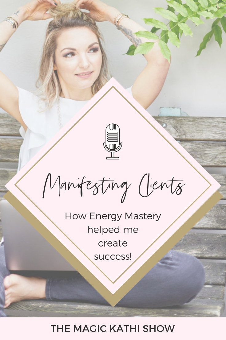 08 | Real Life Magic, Energy Mastery + how it helped me to manifest 1:1 clients