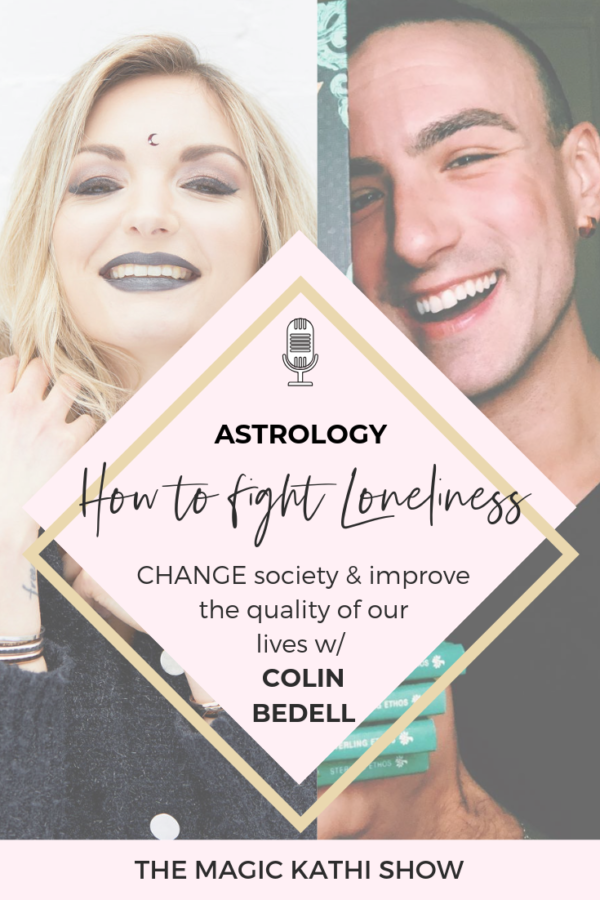 28 | Astrological deep dive with Colin Bedell: how Astrology helps to improve the Quality of our Life | Understanding the 1st & 7th house Polarity to cure the epidemic of Loneliness